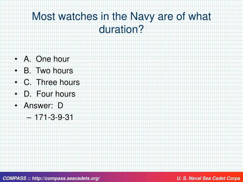 Most watches in the Navy are of what duration?