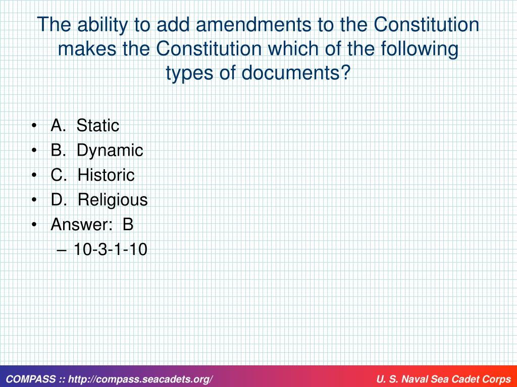 The ability to add amendments to the Constitution makes the Constitution which of the following types of documents?