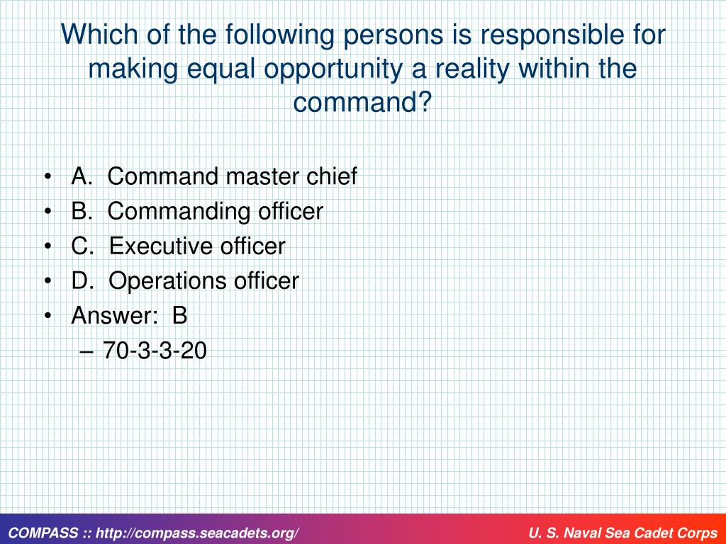 Which of the following persons is responsible for making equal opportunity a reality within the command?