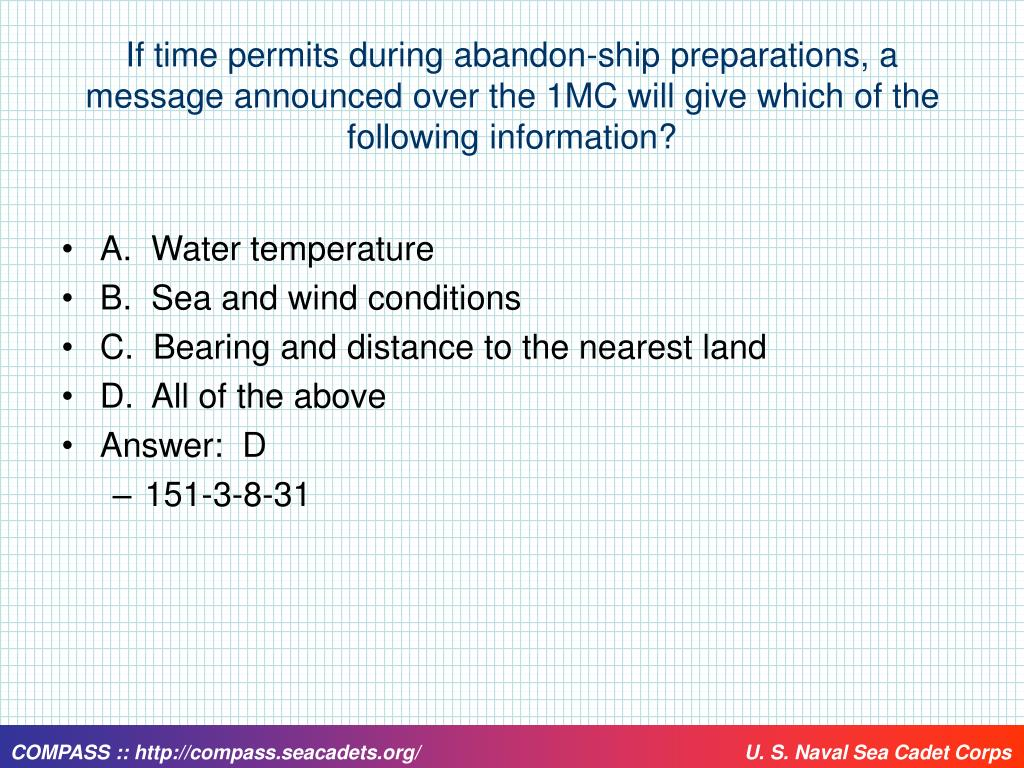 If time permits during abandon-ship preparations, a message announced over the 1MC will give which of the following information?