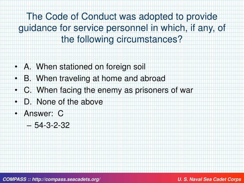 The Code of Conduct was adopted to provide guidance for service personnel in which, if any, of the following circumstances?