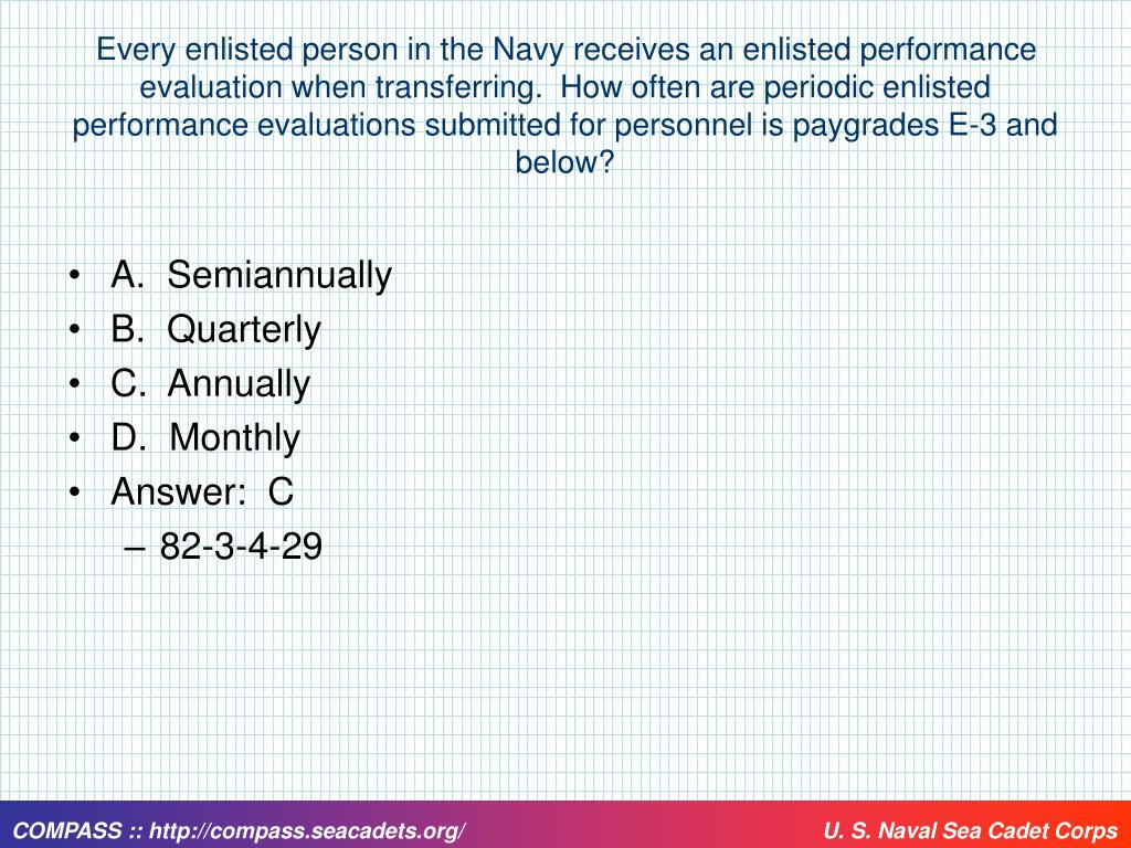 Every enlisted person in the Navy receives an enlisted performance evaluation when transferring.  How often are periodic enlisted performance evaluations submitted for personnel is paygrades E-3 and below?