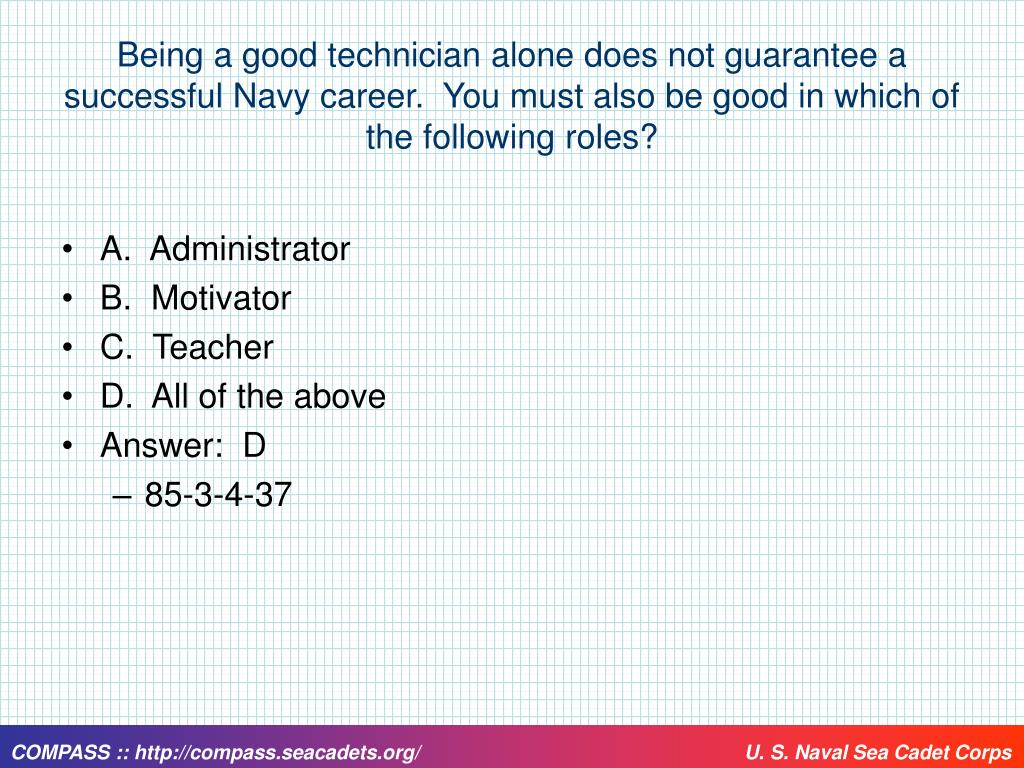 Being a good technician alone does not guarantee a successful Navy career.  You must also be good in which of the following roles?