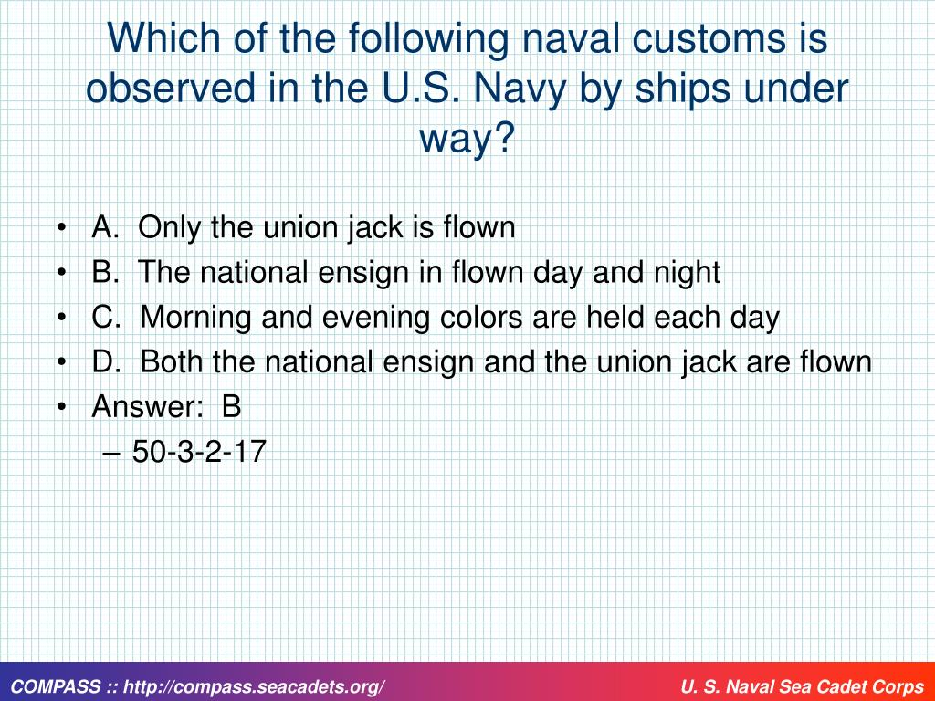 Which of the following naval customs is observed in the U.S. Navy by ships under way?
