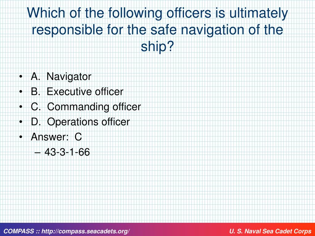 Which of the following officers is ultimately responsible for the safe navigation of the ship?