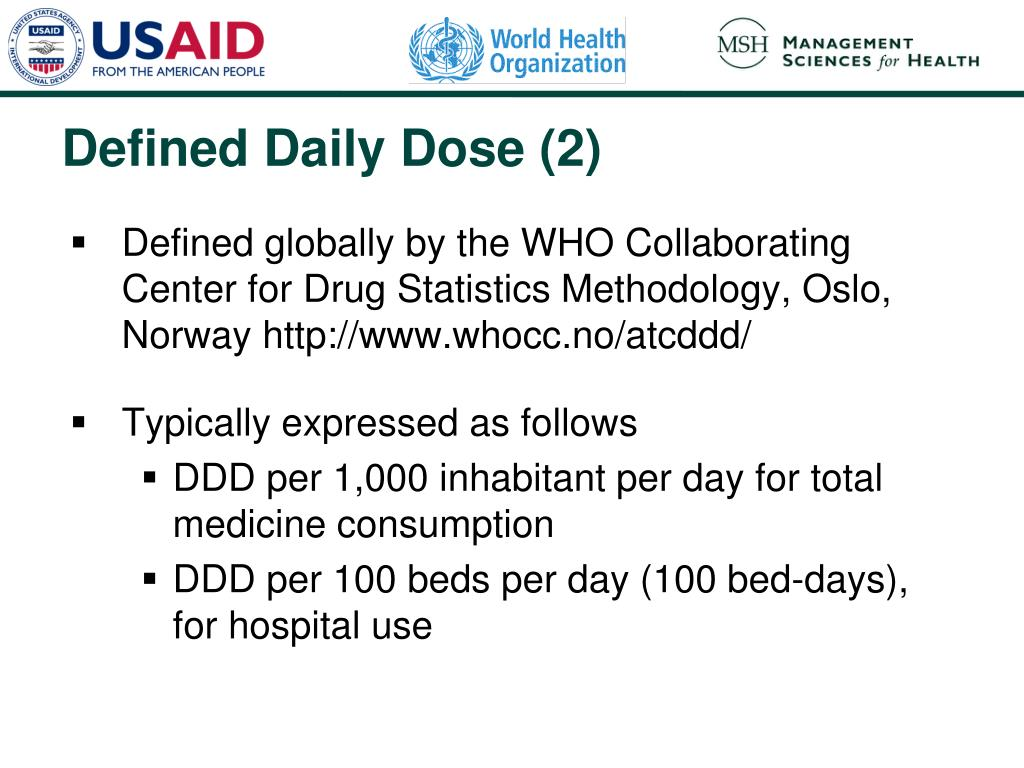 Defined globally by the WHO Collaborating Center for Drug Statistics Methodology, Oslo, Norway http://www.whocc.no/atcddd/