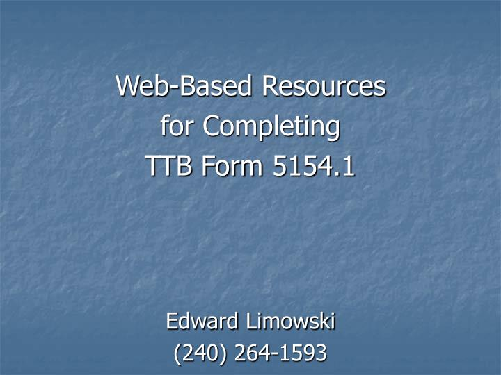 Web based resources for completing ttb form 5154 1 edward limowski 240 264 1593