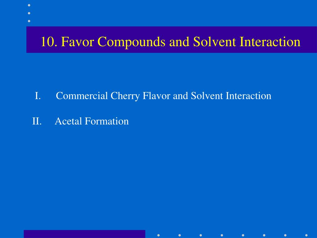 10. Favor Compounds and Solvent Interaction