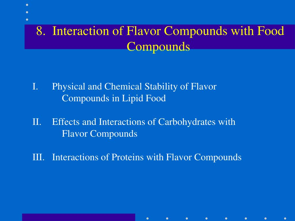 8.  Interaction of Flavor Compounds with Food Compounds