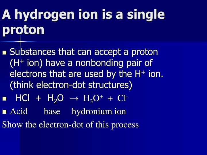 A hydrogen ion is a single proton