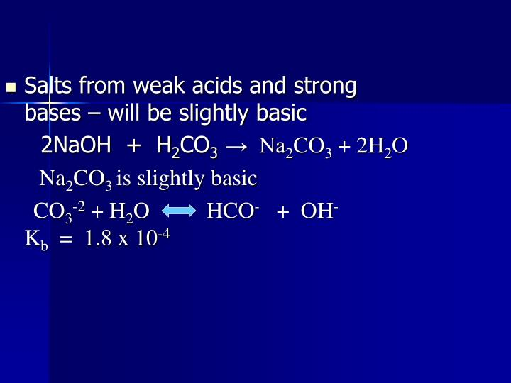 Salts from weak acids and strong bases – will be slightly basic