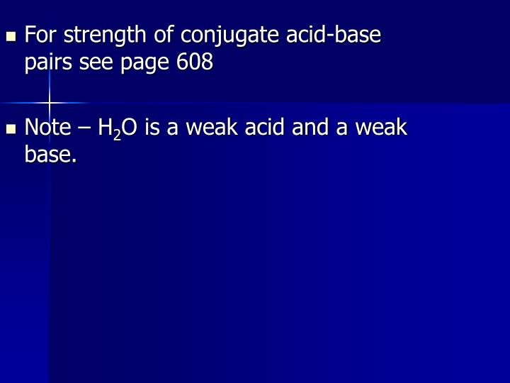 For strength of conjugate acid-base pairs see page 608