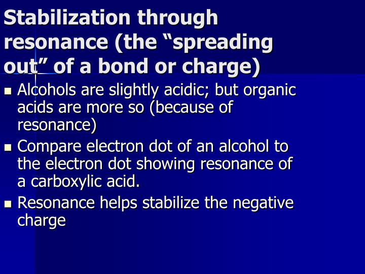 "Stabilization through resonance (the ""spreading out"" of a bond or charge)"