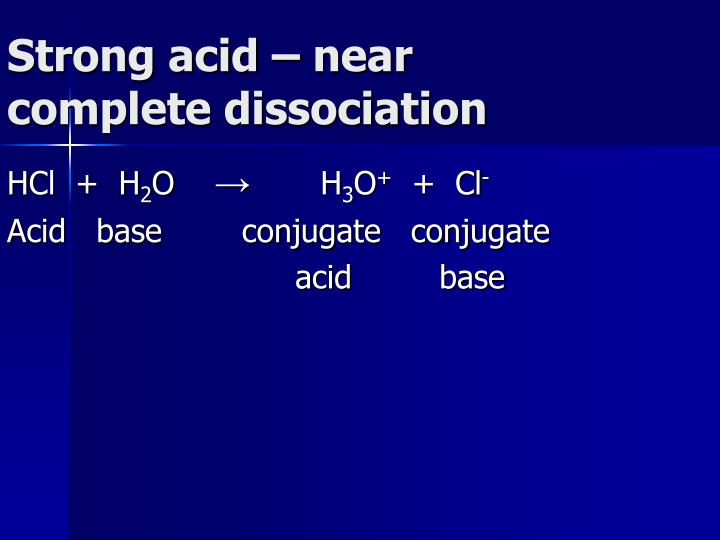 Strong acid – near complete dissociation