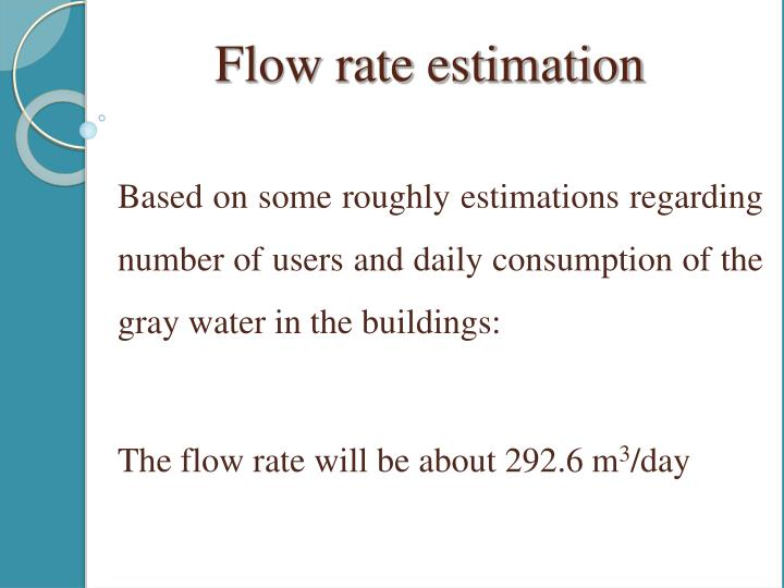 Based on some roughly estimations regarding number of users and daily consumption of the gray water in the buildings: