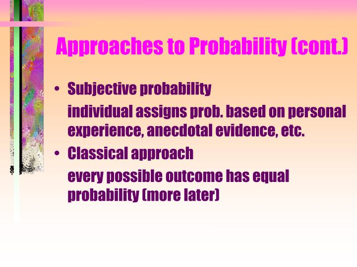 Approaches to Probability (cont.)