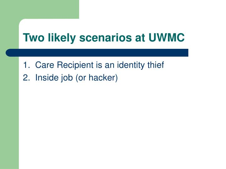 Two likely scenarios at UWMC