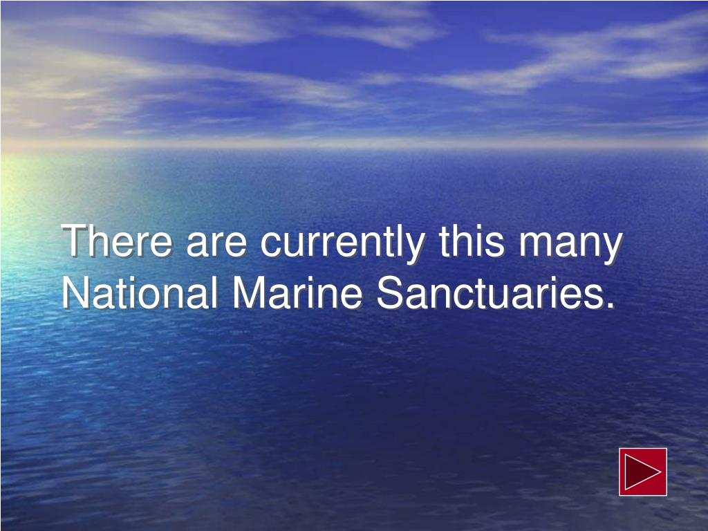 There are currently this many National Marine Sanctuaries.