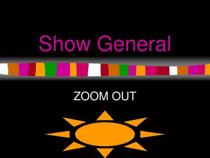 Show General