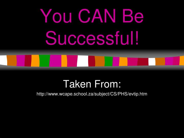 You CAN Be Successful!