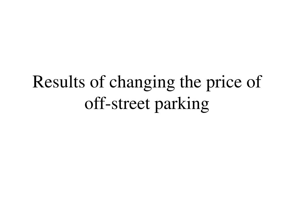 Results of changing the price of off-street parking