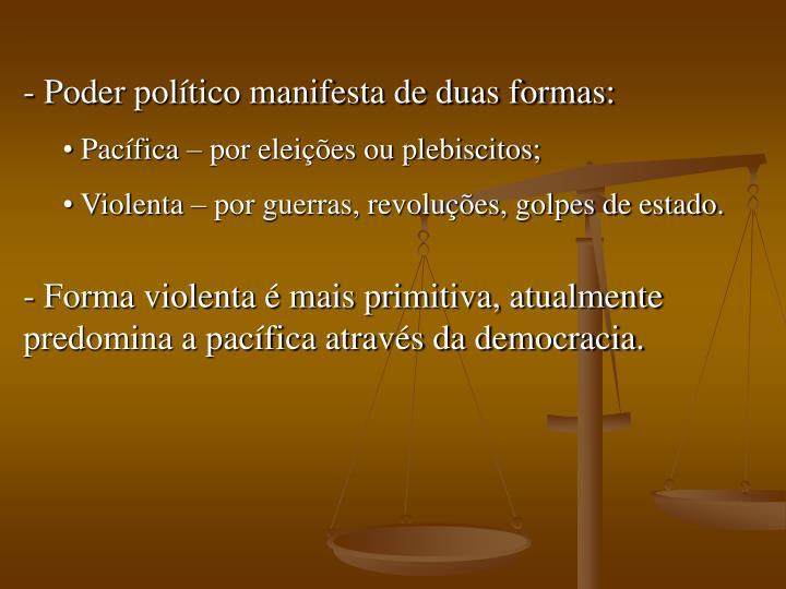 Poder político manifesta de duas formas: