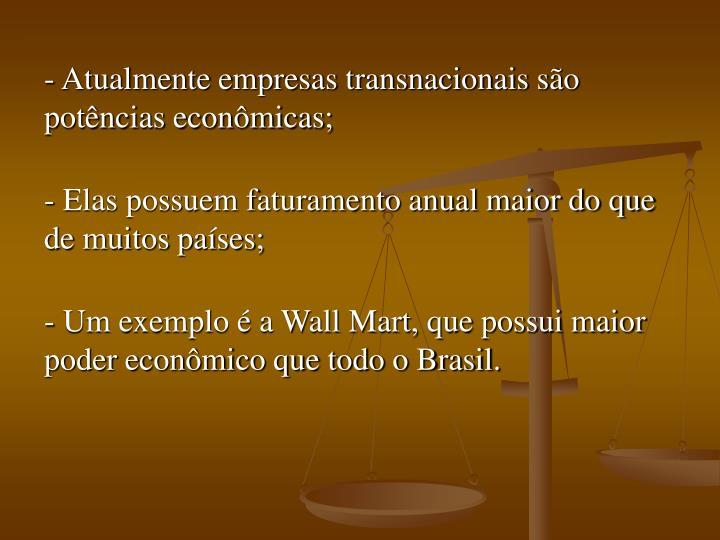 Atualmente empresas transnacionais são potências econômicas;