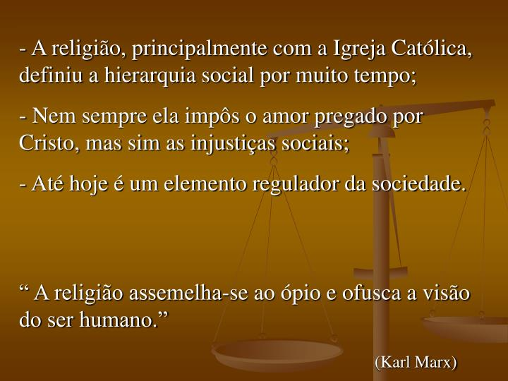 A religião, principalmente com a Igreja Católica, definiu a hierarquia social por muito tempo;