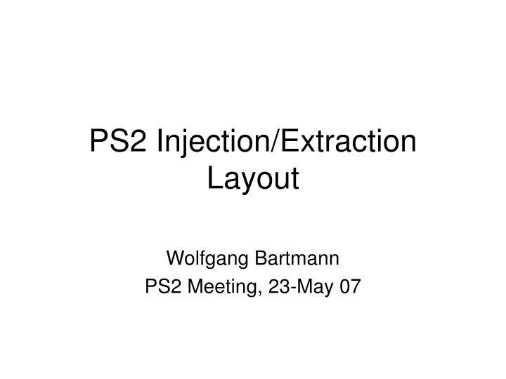 Ps2 injection extraction layout