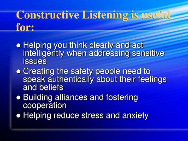 Constructive Listening is useful for: