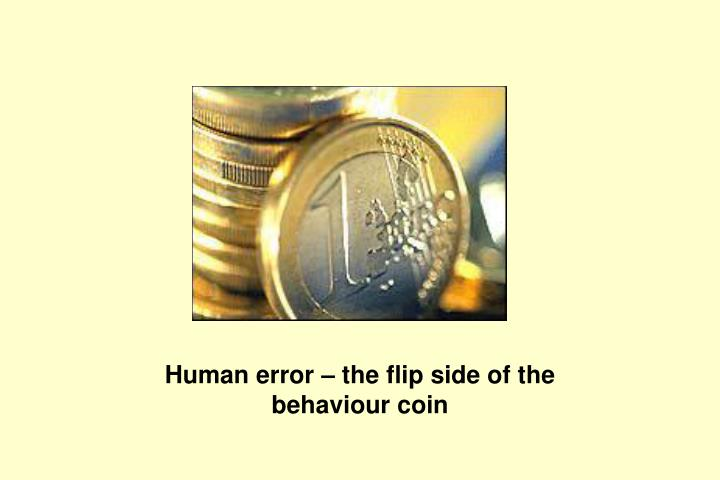 Human error – the flip side of the behaviour coin