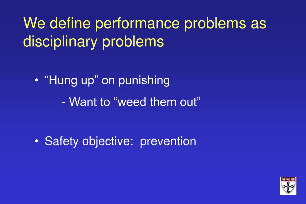 We define performance problems as disciplinary problems