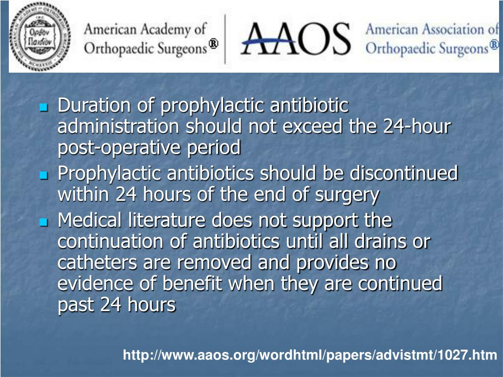 Duration of prophylactic antibiotic administration should not exceed the 24-hour post-operative period