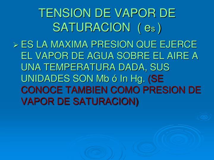 TENSION DE VAPOR DE SATURACION  ( e