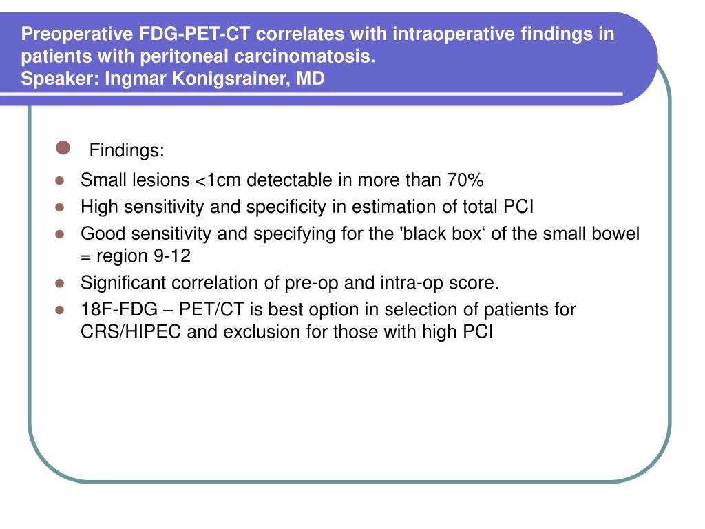 Preoperative FDG-PET-CT correlates with intraoperative findings in patients with peritoneal carcinomatosis.