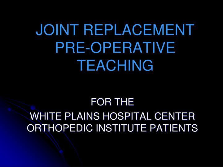 Joint replacement pre operative teaching