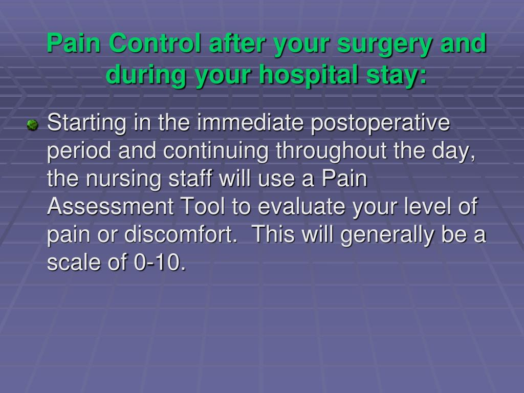 Pain Control after your surgery and during your hospital stay: