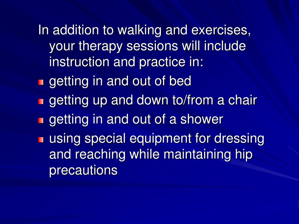 In addition to walking and exercises, your therapy sessions will include instruction and practice in: