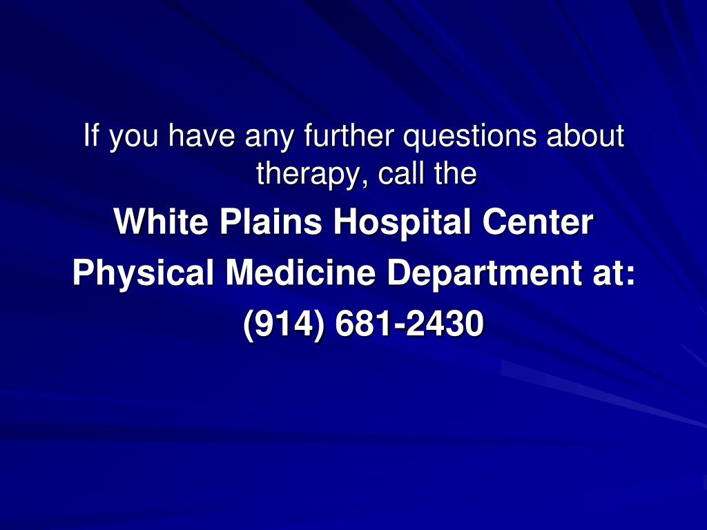 If you have any further questions about therapy, call the