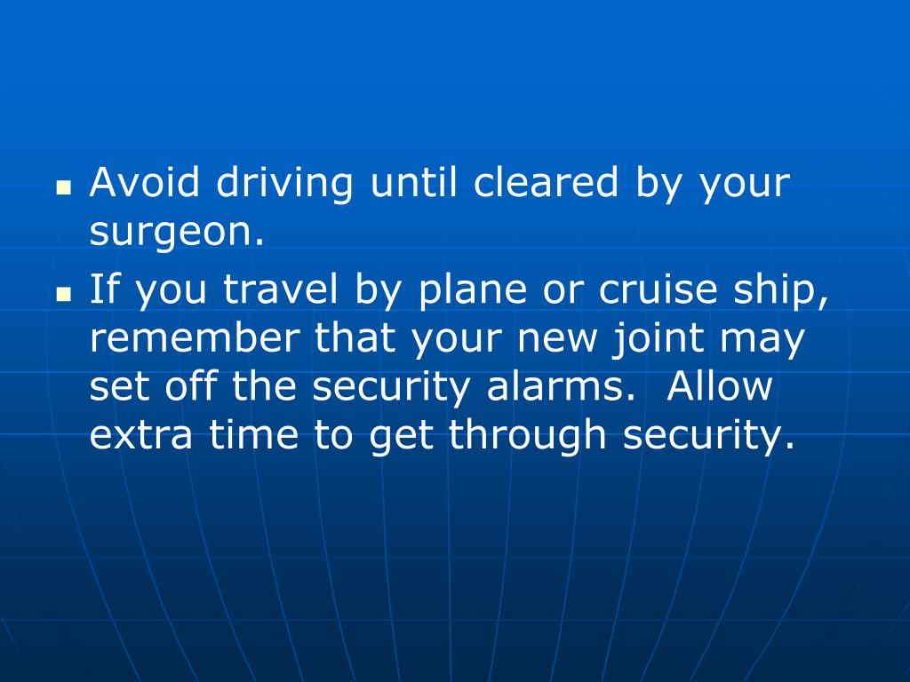 Avoid driving until cleared by your surgeon.