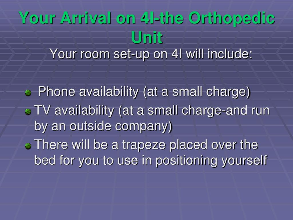 Your Arrival on 4I-the Orthopedic Unit