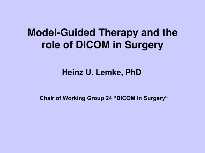 Model guided therapy and the role of dicom in surgery