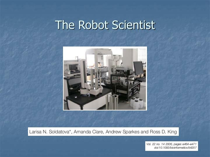 The Robot Scientist