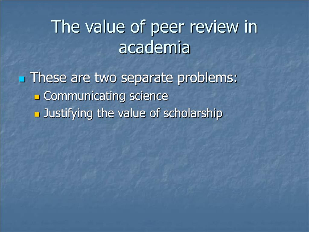 The value of peer review in academia
