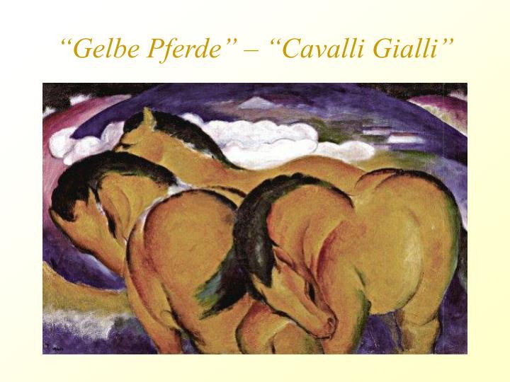 """Gelbe Pferde"" – ""Cavalli Gialli"""