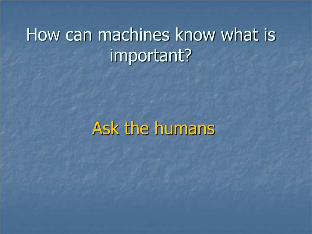 How can machines know what is important?