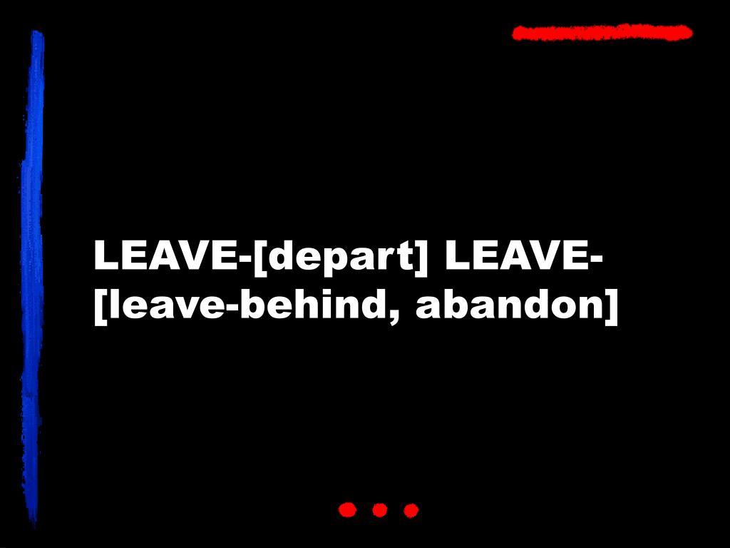 LEAVE-[depart] LEAVE-[leave-behind, abandon]