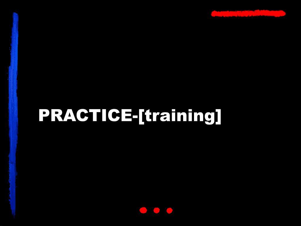 PRACTICE-[training]