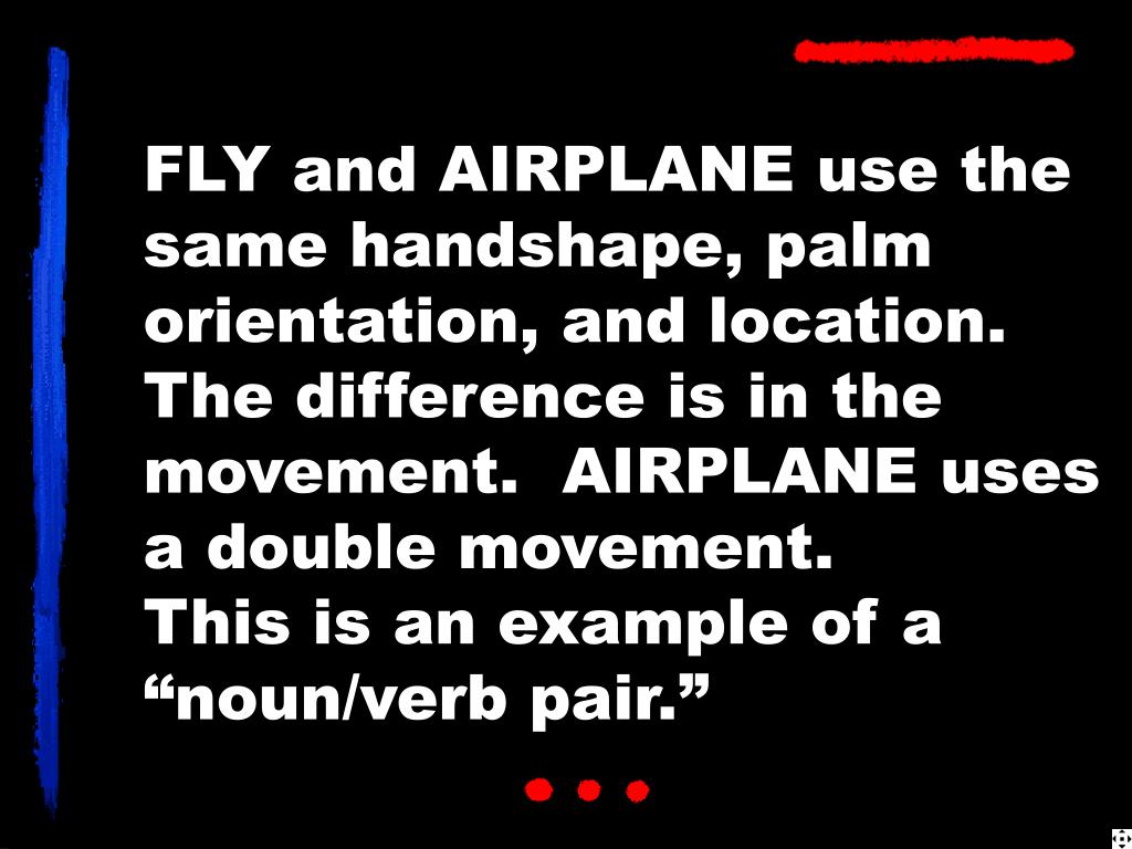 FLY and AIRPLANE use the same handshape, palm orientation, and location.  The difference is in the movement.  AIRPLANE uses a double movement.