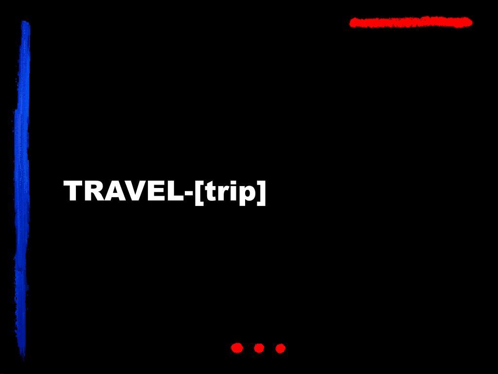 TRAVEL-[trip]